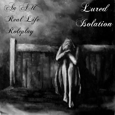 ||*Lured Isolation*|| An AU Real life roleplay Julli