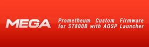 [S7800B][JB] Prometheum Custom firmware [Tweaked/1.56Ghz/Thumbstick Fix] MAETEL_PROMETHEUM_CUSTOM_FIRMWARE_FOR_S7800_B_AOS