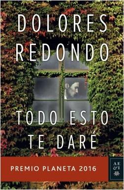 Que libro estás leyendo? - Página 22 Portada_todo_esto_te_dare_dolores_redondo_201610