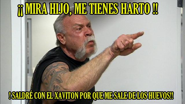 PARA SALIR CON XAVITON HAY QUE SER UN TIPO DURO.... AB3