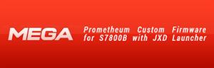 [S7800B][JB] Prometheum Custom firmware [Tweaked/1.56Ghz/Thumbstick Fix] MAETEL_PROMETHEUM_CUSTOM_FIRMWARE_FOR_S7800_B_JXD
