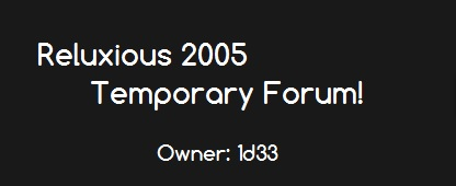 Temporary Reluxious 2005 Forum