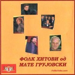 Mate Grujovski 2004 - Folk hitovi 24715791_Mate_Grujovski_2004_-_Folk_hitovi-a