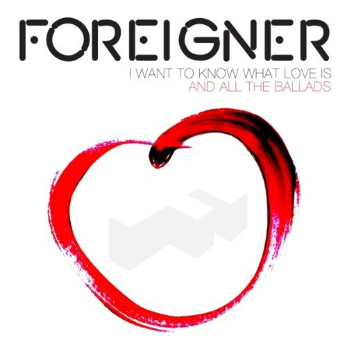 Foreigner - I Want To Know What Love Is - The Ballads Forig