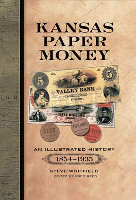Kansas Paper Money: An Illustrated History, 1854-1935 00278744