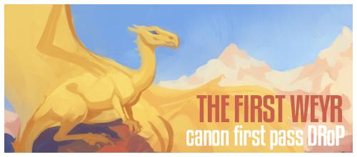 The First Weyr: First Pass DRoP Firstweyrad
