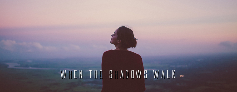 when the shadows walk Header