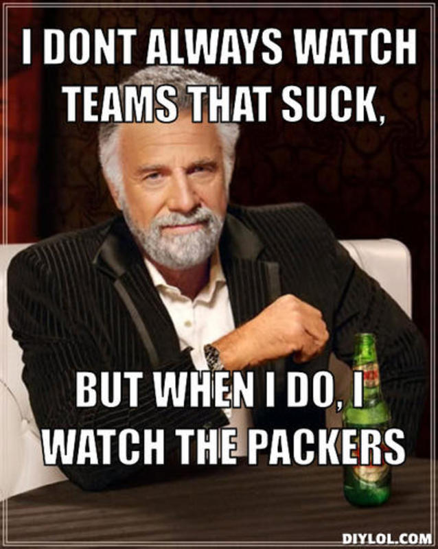 :::Official 2015 NFL Thread::: - Page 3 Resized_the-most-interesting-man-in-the-world-meme-generator-i-dont-always-watch-teams-that-suck-but-when-i-do-i-watch-the-packers-3f729a