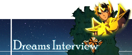 SAINT SEIYA MYTH DREAMS - FORUM MYTH CLOTH DreamsyInterview