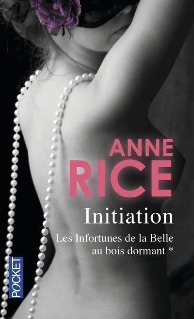 RICE Anne - LES INFORTUNES DE LA BELLE AU BOIS DORMANT - Tome 1 : L'initiation 1507-1
