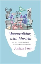 Book review: Moonwalking With Einstein: The Art and Science of Remembering Everything Moonwalking-with-Einstein-Th