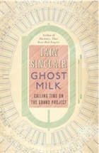 Iain Sinclair: London 2012 Olympics development project provokes Welsh psychogeographer's rage Ghost-Milk-Calling-Time-on-t