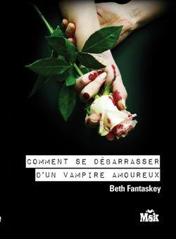 Comment se débarrasser d'un vampire amoureux - Beth Fantaske 45039641