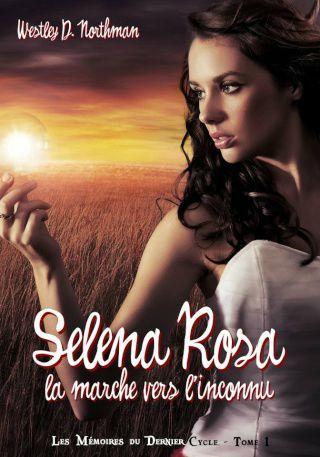 Tome 1 : Selena Rosa - La marche vers l'inconnu de Westley D. Northman 71776541