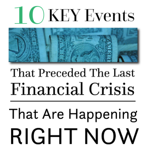 10 Key Events That Preceded The Last Financial Crisis That Are Happening Again RIGHT NOW 10-Key-Events-That-Preceded-The-Last-Financial-Crisis-300x300