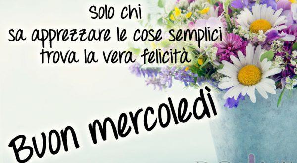 Mercoledì 13 Settembre MERCObuon-mercoledi-immagine-con-frase-aforismo-solo-chi-apprezza-cose-semplici-trova-vera-felicita-600x330