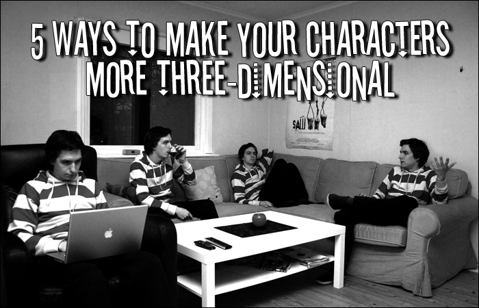 5 Ways To Make Your Characters More Three-Dimensional 3-Dimensional-Characters