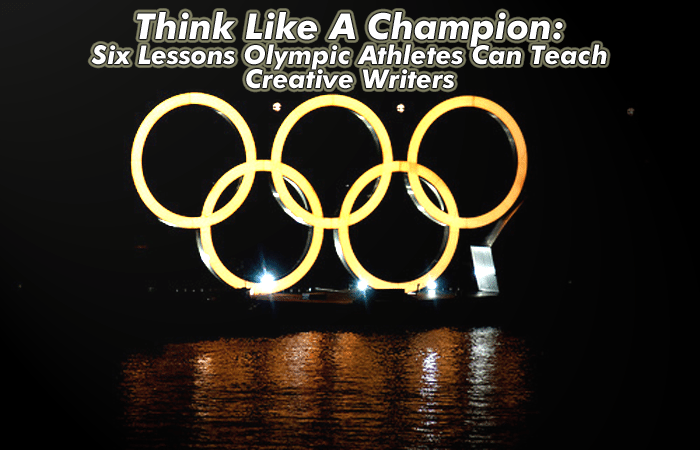 Think Like A Champion: Six Lessons Olympic Athletes Can Teach Creative Writers ThinkLikeAChampionSixLessonsOlympic