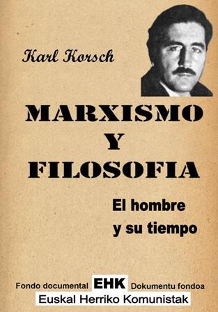 """""""Marxismo y Filosofía"""" - libro de Karl Korsch - año 1964 (en castellano en 1971)  Marxismo_y_Filsofia-El_hombre_y_su_tiempo"""