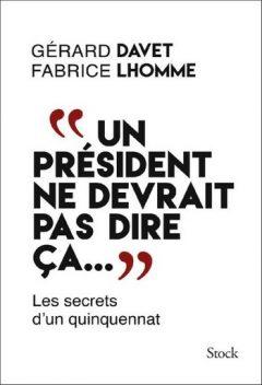 Gérard Davet & David Lhomme – Un président ne devrait pas dire ça Gerard-Davet-David-Lhomme-Un-president-ne-devrait-pas-dire-ca-240x352