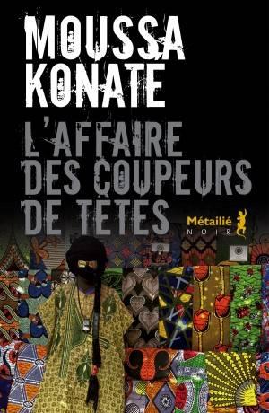 Moussa Konaté [Mali] - Page 2 L_l-affaire-des-coupeurs-de-tete-moussa-konate