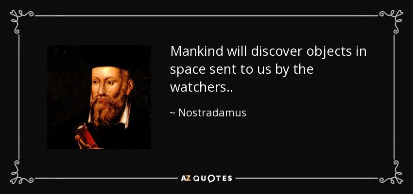 Did Nostradamus predict the Black Knight Satellite? Quote-mankind-will-discover-objects-in-space-sent-to-us-by-the-watchers-nostradamus-91-31-11