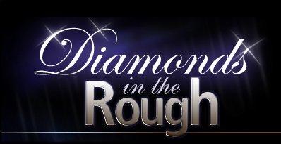 Diamonds in the Rough . Diamonds