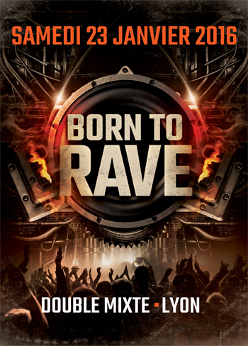 23/01/16 - BORN TO RAVE - LE DOUBLE MIXTE - LYON - 2 ROOMS - HARD BEATS  Lyon-fly