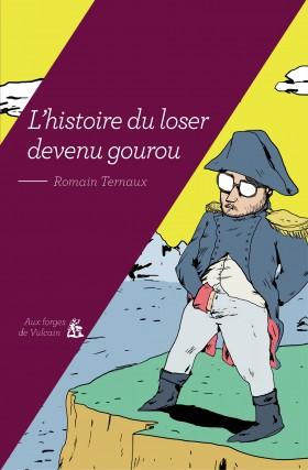 [Ternaux, Romain] L'Histoire du Loser devenu Gourou 9782919176977-280x427