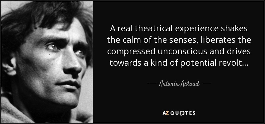 Antonin Artaud Quote-a-real-theatrical-experience-shakes-the-calm-of-the-senses-liberates-the-compressed-antonin-artaud-86-49-10