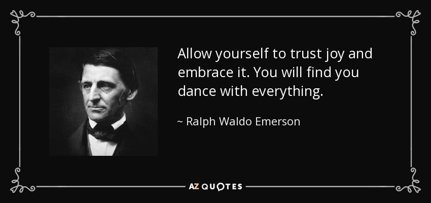 A Quick Education In Dance Quote-allow-yourself-to-trust-joy-and-embrace-it-you-will-find-you-dance-with-everything-ralph-waldo-emerson-56-53-32