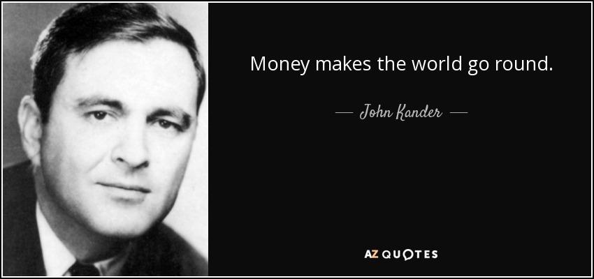 The Gaslight Anthem - Página 11 Quote-money-makes-the-world-go-round-john-kander-142-10-34