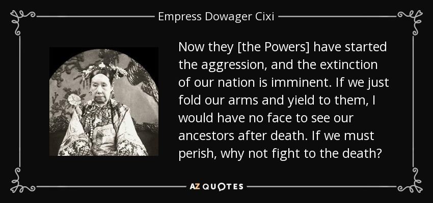 China- Avoiding the Lime Light - Page 3 Quote-now-they-the-powers-have-started-the-aggression-and-the-extinction-of-our-nation-is-empress-dowager-cixi-111-19-37