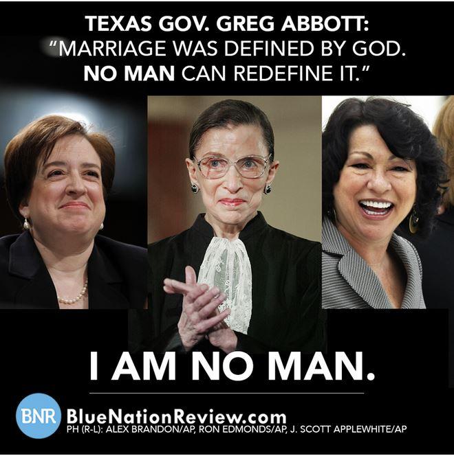 """Marriage Was Defined by God, No Man Can Redefine It."" - Tx Gov Greg Abbott I-am-no-man"