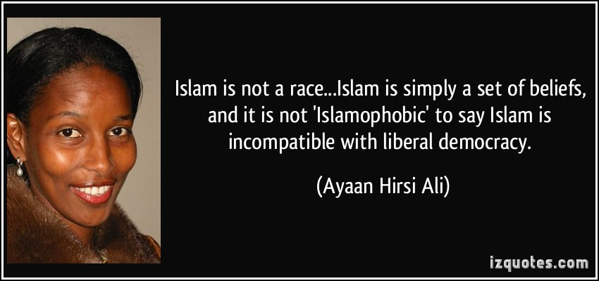 Europe stand up for yourself Quote-islam-is-not-a-race-islam-is-simply-a-set-of-beliefs-and-it-is-not-islamophobic-to-say-islam-ayaan-hirsi-ali-206440