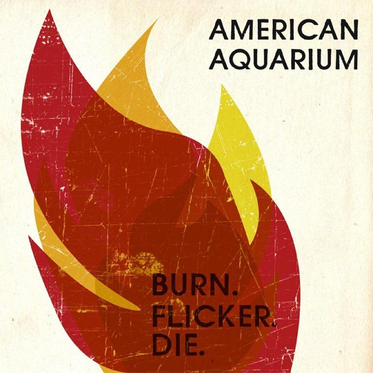 American Aquarium  - Página 2 BurnFlickerDie-American-Aquarium