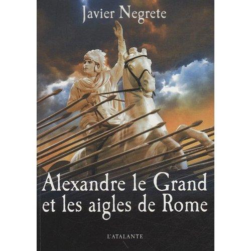 Alexandre le Grand et les aigles de Rome. Roman historique. Alexandre-le-Grand-et-les-aigkes-de-Rome-Javier-Negrete