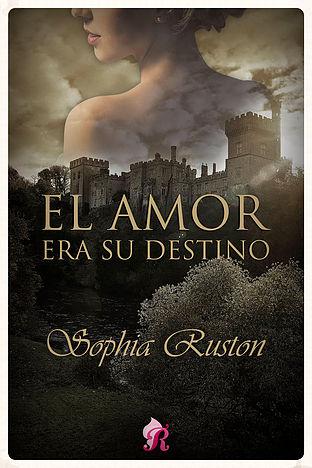 El amor era su destino - Sophia Ruston ElamorerasudestinoE