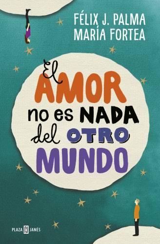El amor no es nada del otro mundo - Félix J. Palma | María Fortea ElamornoesnadadelotromundoG