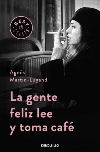 La gente feliz lee y toma café - Agnès Martin-Lugand LagentefelizleeytomacafeB