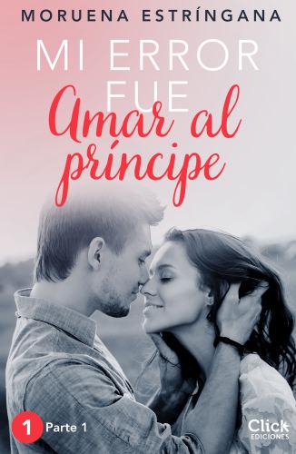 Mi error fue amar al príncipe: Parte 1 - Moruena Estríngana Mierrorfueamaralprincipeparte1E