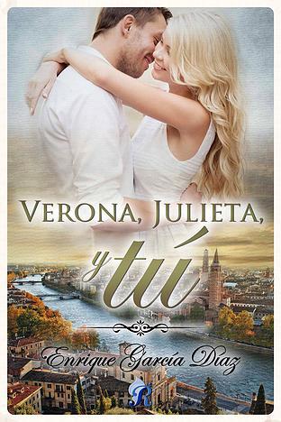 Verona, Julieta y tú - Enrique García Díaz VeronajulietaytuE