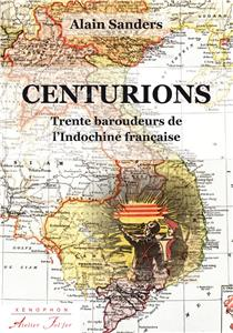 CENTURIONS Trente baroudeurs de l'INDOCHINE FRANCAISE Alain SANDERS I-Moyenne-20841-centurions-trente-baroudeurs-de-l-indochine-francaise.net