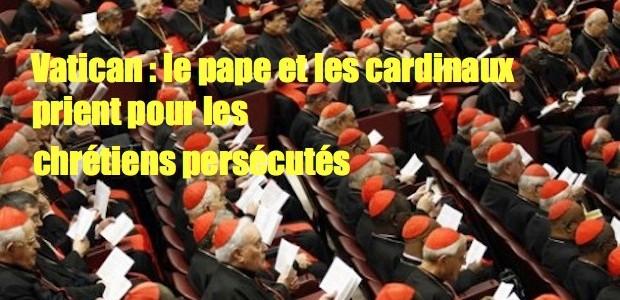 Le Pape et les cardinaux prient pour tous les chrétiens victime d'intolérence et de persécutions 1943355672-620x300