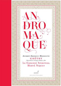 André-Ernest-Modeste Grétry (1741-1813) - Page 2 Gretry_andromaque_opera_niquet_glossa