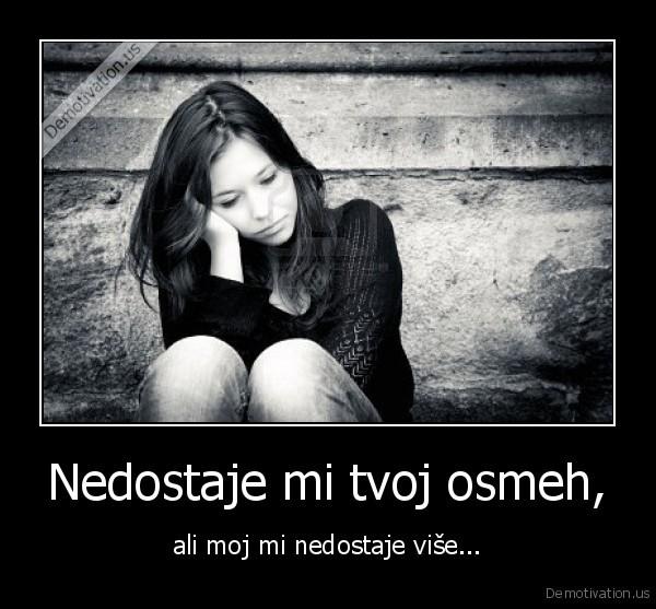 Nedostaješ mi..!  - Page 3 Demotivation.us_Nedostaje-mi-tvoj-osmeh-ali-moj-mi-nedostaje-vise_135215796245