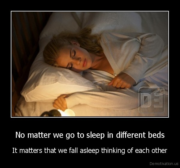 Romantika - Page 4 Demotivation.us_No-matter-we-go-to-sleep-in-different-beds-It-matters-that-we-fall-asleep-thinking-of-each-other_132920484858