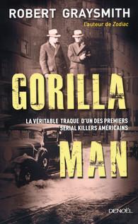 [Graysmith, Robert] Gorilla Man -La véritable traque d'un ds premiers serial killers Américains Product_9782207123898_195x320