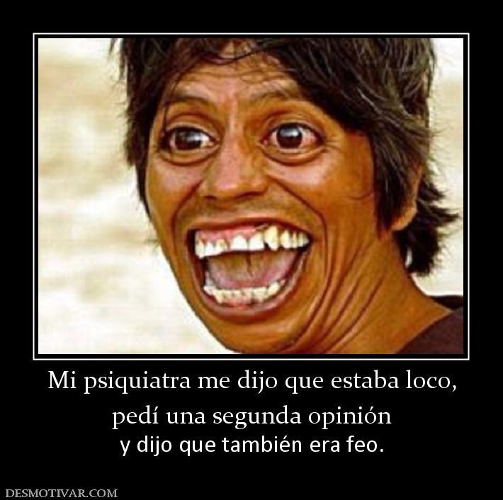 America Latina raza vs economia, cultura vs progreso - Página 6 186480_mi-psiquiatra-me-dijo-que-estaba-loco-pedi-una-segunda-opinion