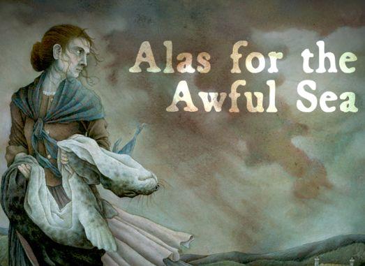 [CANCELADA] Miércoles, 16 de Agosto. Alas for the awful sea. Rol. PbtA Alas